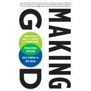 Making Good Finding Meaning, Money, and Community in a Changing World by Aujla, Dev; Parish, Billy, 9781605290782