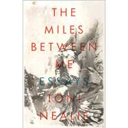 The Miles Between Me by Nealie, Toni, 9781940430782