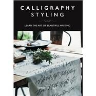 Calligraphy Styling Learn the Art of Beautiful Writing by Halim, Veronica, 9781454710783