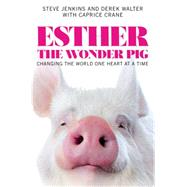Esther the Wonder Pig by Jenkins, Steve; Walter, Derek; Crane, Caprice, 9781455560783