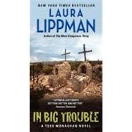 IN BIG TROUBLE              MM by LIPPMAN LAURA, 9780062070784