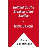 The Winding Road; The Real Story Behind the Breakup of the Beatles by Mikal Gilmore, 9781439190784