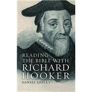 Reading the Bible With Richard Hooker by Eppley, Daniel, 9781506410784