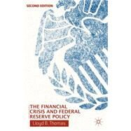 The Financial Crisis and Federal Reserve Policy by Thomas, Lloyd B., 9781137370785