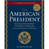 The American President A Complete History by Moore, Kathryn, 9781454930785
