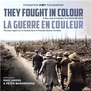 They Fought in Colour/ La Guerre En Couleur by Vimy Foundation; Gross, Paul; Mansbridge, Peter (AFT), 9781459740785