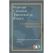 Feminist Catholic Theological Ethics: Conversations in the World Church by Hogan, Linda; Orobator, Agbonkhianmeghe E., 9781626980785