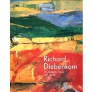 Richard Diebenkorn : The Berkeley Years, 1953-1966 by Timothy Anglin Burgard, Steven A. Nash, and Emma Acker, 9780300190786