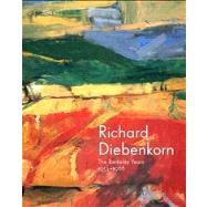 Richard Diebenkorn : The Berkeley Years, 1953-1966 by Timothy Anglin Burgard, Steven A. Nash, and Emma Acker, 9780300190786