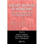 Short Bowel Syndrome: Practical Approach to Management by DiBaise; John K., 9781498720786
