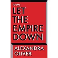 Let the Empire Down by Oliver, Alexandra, 9781771960786