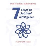 Seven Steps to Spiritual Intelligence by Hussain, Musharraf, 9781847740786