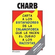 Carta a los estafadores de la islamofobia que le hacen el juego a los racistas / Open Letter On Blasphemy, Islamophobia, and the True Enemies of Free Expression by Charb; Segovia, Rafael, 9786077470786
