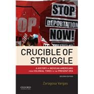 Crucible of Struggle A History of Mexican Americans from Colonial Times to the Present Era by Vargas, Zaragosa, 9780190200787