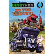 Dinotrux: To the Rescue! by Sollinger, Emily, 9780316260787