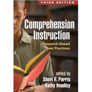 Comprehension Instruction, Third Edition Research-Based Best Practices by Parris, Sheri R.; Headley, Kathy; Morrow, Lesley Mandel, 9781462520787