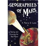 Geographies of Mars by Lane, K. Maria D., 9780226470788