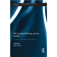 The Turkish AK Party and its Leader: Criticism, Opposition and Dissent by Cizre; Umit, 9781138640788