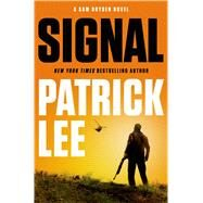 Signal A Sam Dryden Novel by Lee, Patrick, 9781250030788