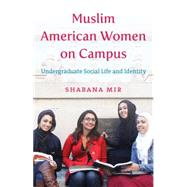 Muslim American Women on Campus by Mir, Shabana, 9781469610788