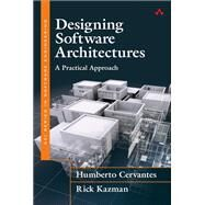 Designing Software Architectures A Practical Approach by Cervantes, Humberto; Kazman, Rick, 9780134390789