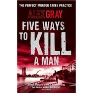 Five Ways to Kill a Man by Gray, Alex, 9780751540789