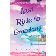 Last Ride to Graceland by Wright, Kim, 9781501100789