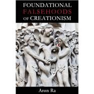 Foundational Falsehoods of Creationism by Ra, Aron, 9781634310789