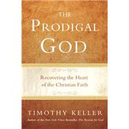 The Prodigal God Recovering the Heart of the Christian Faith by Keller, Timothy, 9780525950790