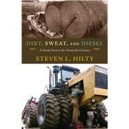 Dirt, Sweat, and Diesel by Hilty, Steven L., 9780826220790