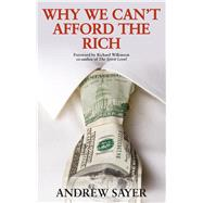 Why We Can't Afford the Rich by Sayer, Andrew, 9781447320791