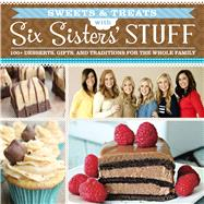 Sweets & Treats With Six Sisters' Stuff: 100+ Desserts, Gift Ideas, and Traditions for the Whole Family by Six Sisters' Stuff, 9781629720791