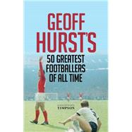 Geoff Hurst's 50 Greatest Footballers of All Time by Hurst, Geoff, 9781906850791