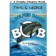 A Dolphin Named Bob by George, Twig C., 9780064420792