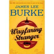 Wayfaring Stranger A Novel by Burke, James Lee, 9781476710792