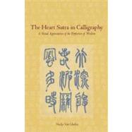 Heart Sutra in Calligraphy : A Visual Appreciation of the Perfection of Wisdom by Van Ghelue, Nadja, 9781933330792