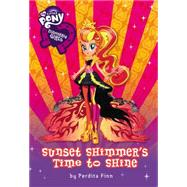 My Little Pony: Equestria Girls: Sunset Shimmer's Time to Shine by Finn, Perdita, 9780316410793