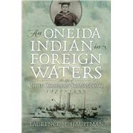 A Oneida Indian in Foreign Waters by Hauptman, Laurence M., 9780815610793