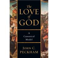 The Love of God: A Canonical Model by Peckham, John C., 9780830840793