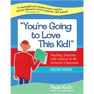 You're Going to Love This Kid!: Teaching Students With Autism in the Inclusive Classroom by Kluth, Paula, 9781598570793