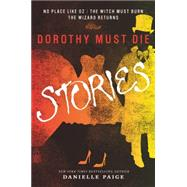 Dorothy Must Die Stories: No Place Like Oz, The Witch Must Burn, The Wizard Returns by Paige, Danielle, 9780062280794