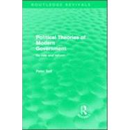Political Theories of Modern Government (Routledge Revivals): Its Role and Reform by Self,Peter, 9780415570794