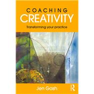 Coaching Creativity: Transforming your Practice by Gash; Jen, 9781138960794