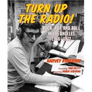 Turn Up the Radio! Rock, Pop, and Roll in Los Angeles 1956?1972 by Kubernik, Harvey; Petty, Tom; Steffens, Roger, 9781595800794