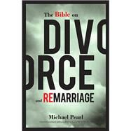 The Bible on Divorce and Remarriage by Pearl, Michael, 9781616440794