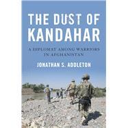 The Dust of Kandahar by Addleton, Jonathan S., 9781682470794