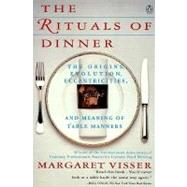 The Rituals of Dinner: The Origins, Evolution, Eccentricities, and Meaning of Table Manners by Visser, Margaret, 9780140170795