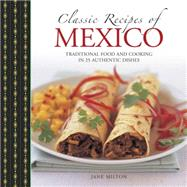 Classic Recipes of Mexico by Milton, Jane; Smith, Simon, 9780754830795