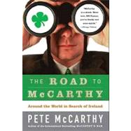 The Road to McCarthy : Around the World in Search of Ireland by McCarthy, Pete, 9780062020796
