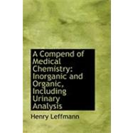 A Compend of Medical Chemistry: Inorganic and Organic, Including Urinary Analysis by Leffmann, Henry, 9780554910796